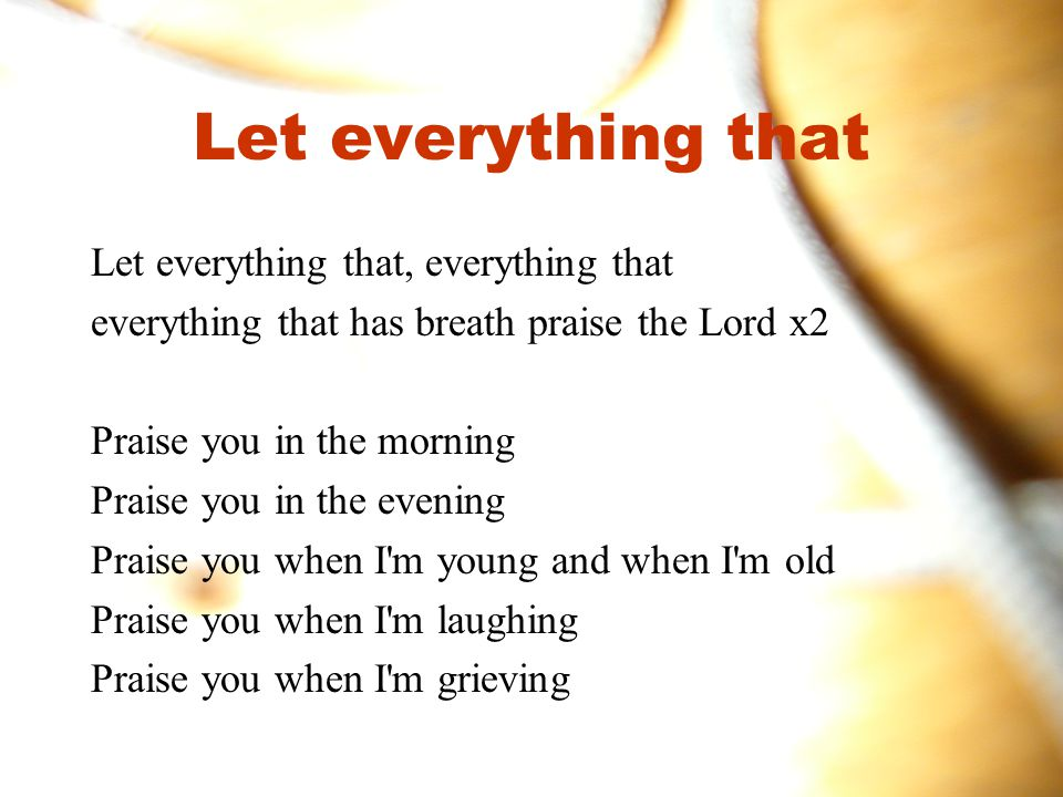 Let everything that Let everything that, everything that