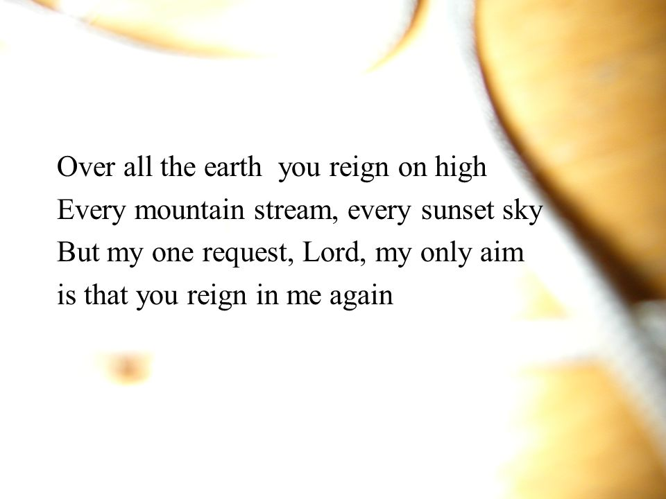 Over all the earth you reign on high