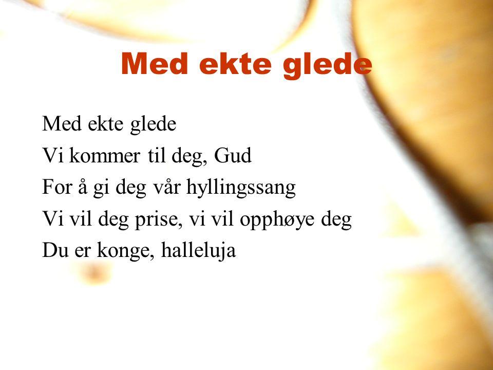 Med ekte glede Med ekte glede Vi kommer til deg, Gud