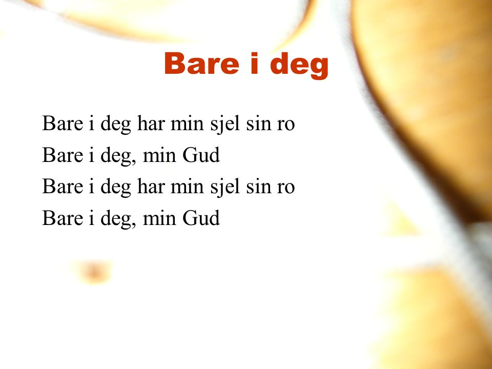 Bare i deg Bare i deg har min sjel sin ro Bare i deg, min Gud