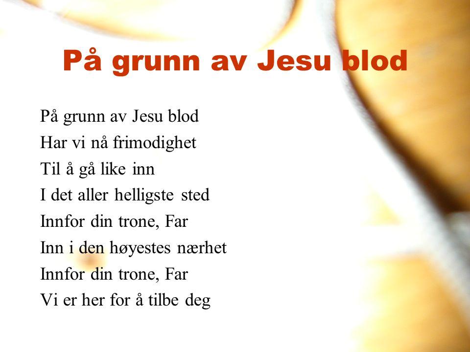 På grunn av Jesu blod På grunn av Jesu blod Har vi nå frimodighet