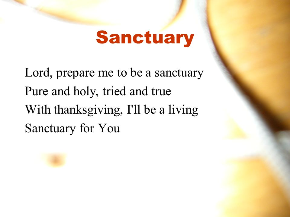 Sanctuary Lord, prepare me to be a sanctuary