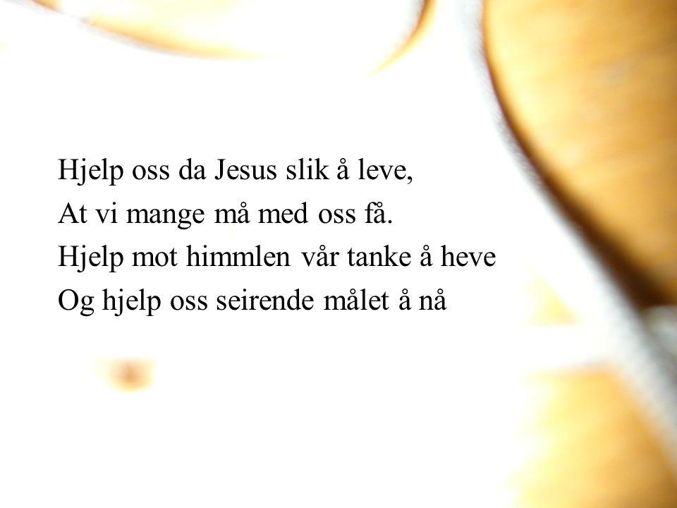 Hjelp oss da Jesus slik å leve,