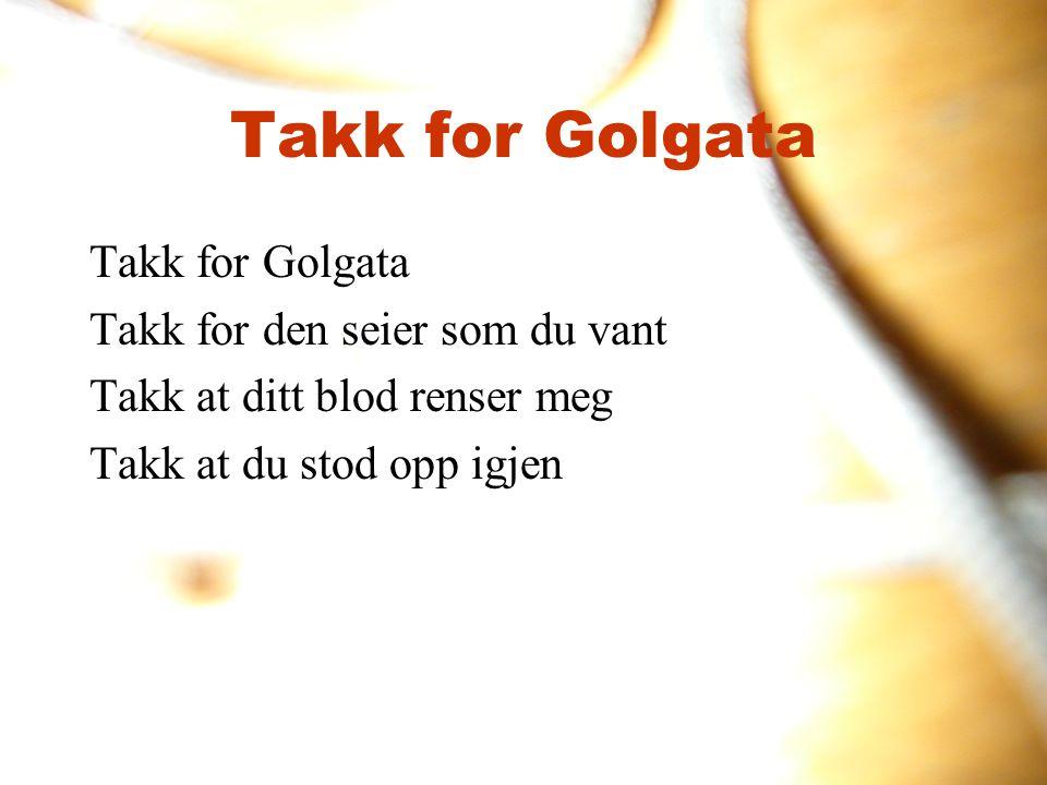 Takk for Golgata Takk for Golgata Takk for den seier som du vant