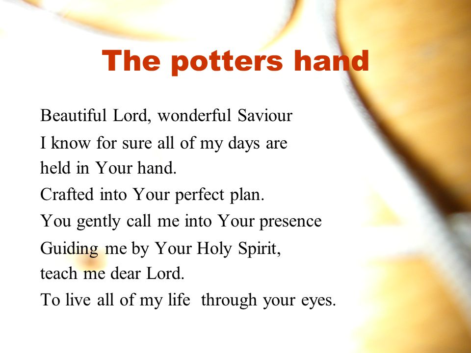 The potters hand Beautiful Lord, wonderful Saviour