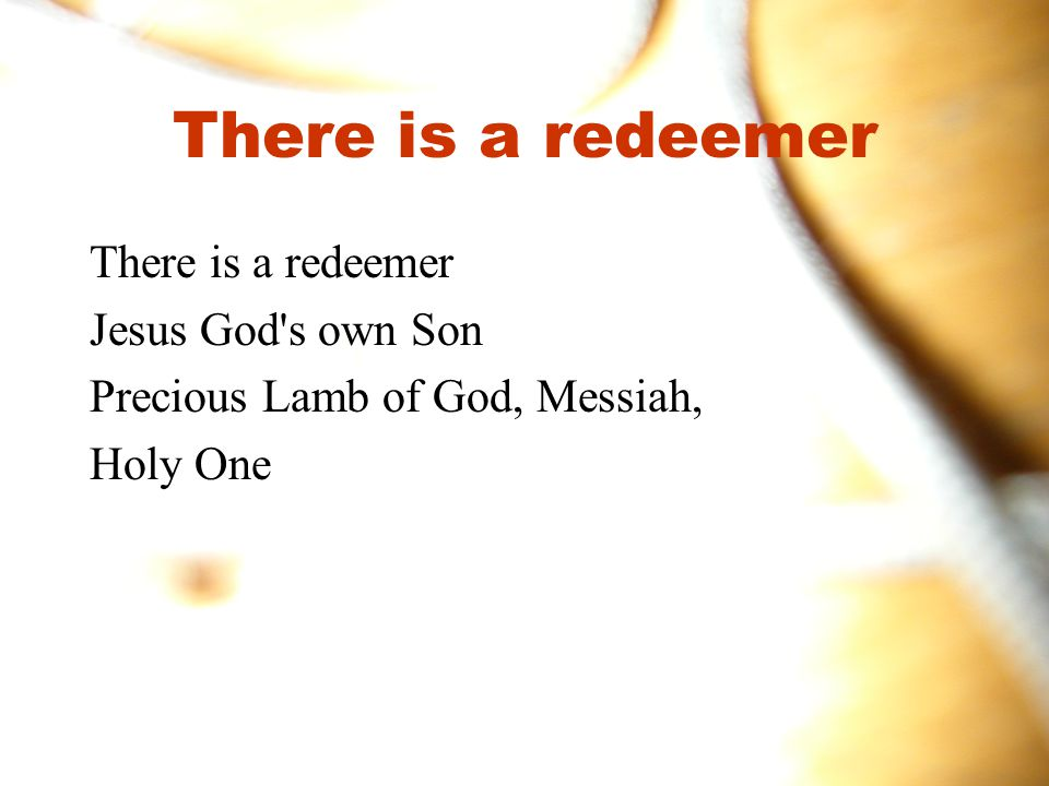 There is a redeemer There is a redeemer Jesus God s own Son