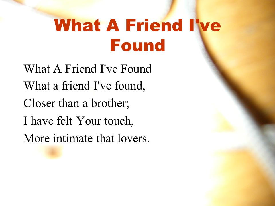 What A Friend I ve Found What A Friend I ve Found