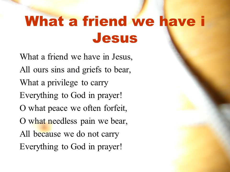 What a friend we have i Jesus