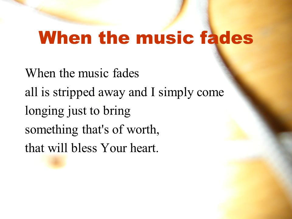 When the music fades When the music fades