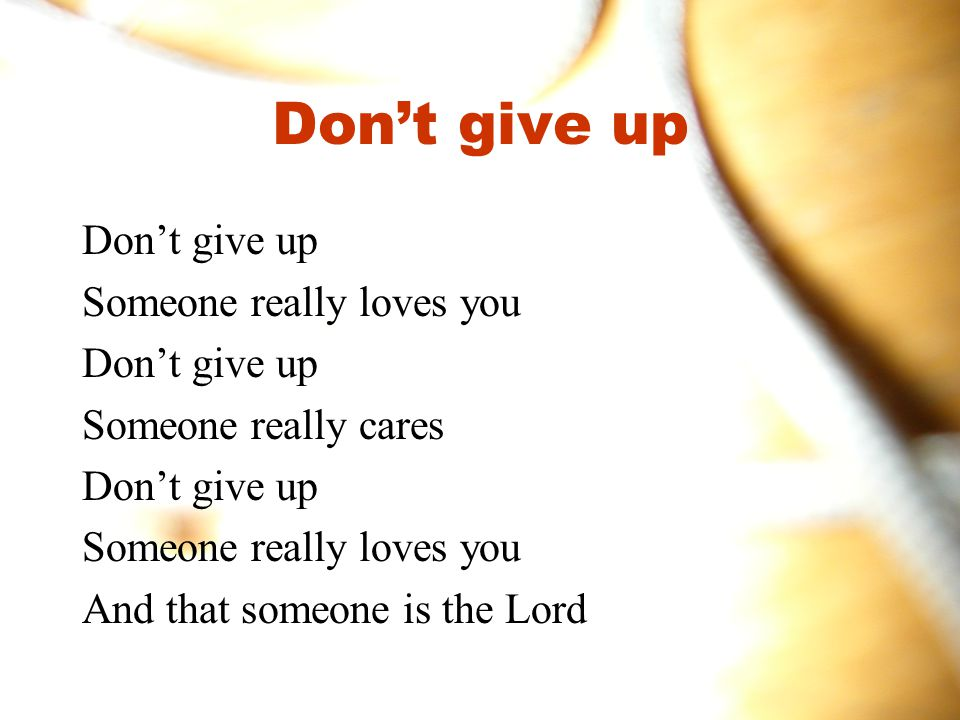 Don't give up Don't give up Someone really loves you
