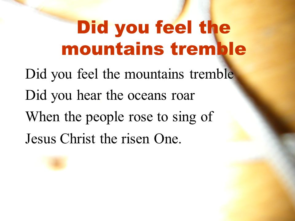 Did you feel the mountains tremble