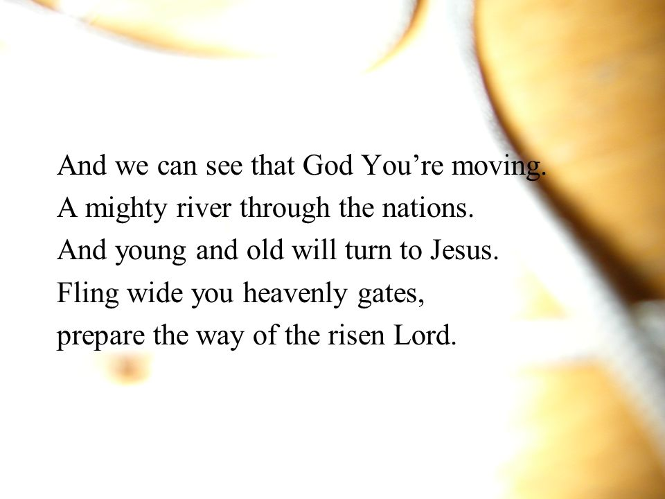 And we can see that God You're moving.