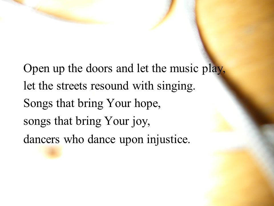 Open up the doors and let the music play,