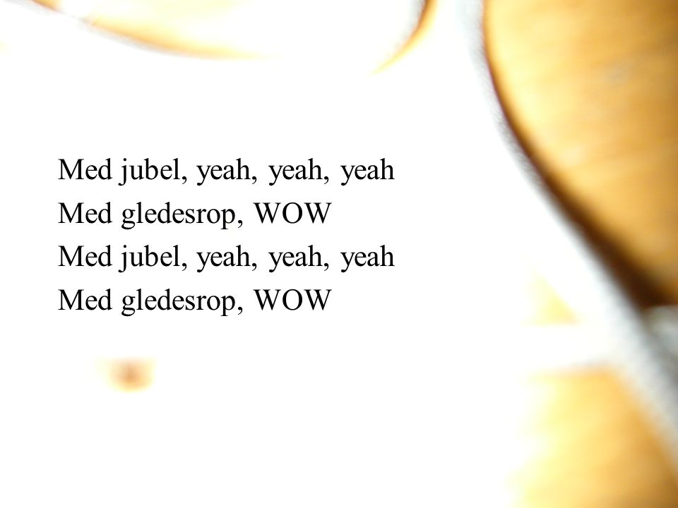 Med jubel, yeah, yeah, yeah