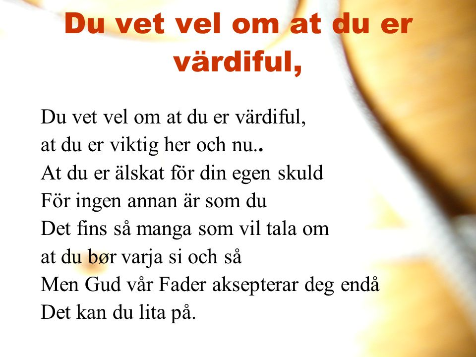 Du vet vel om at du er värdiful,