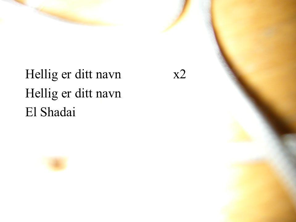 Hellig er ditt navn x2 Hellig er ditt navn El Shadai