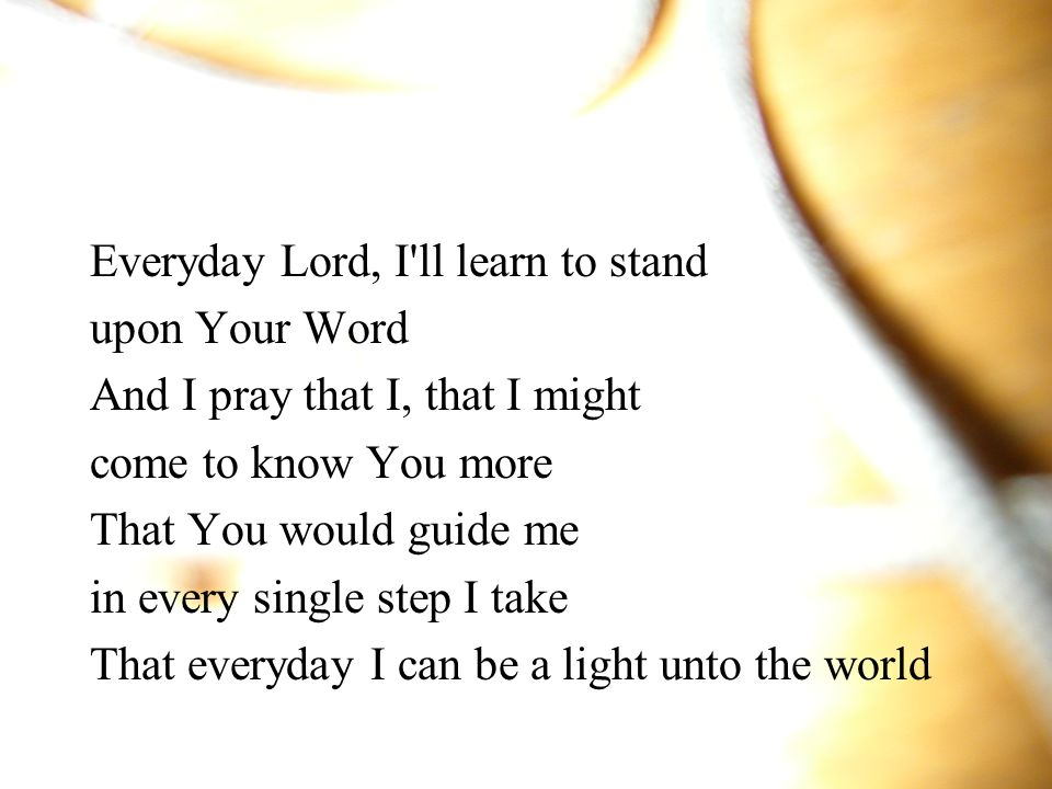 Everyday Lord, I ll learn to stand