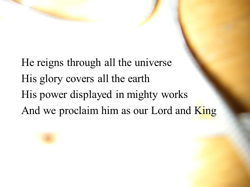 He reigns through all the universe