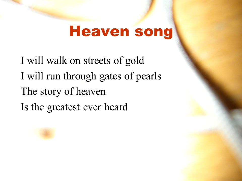 Heaven song I will walk on streets of gold