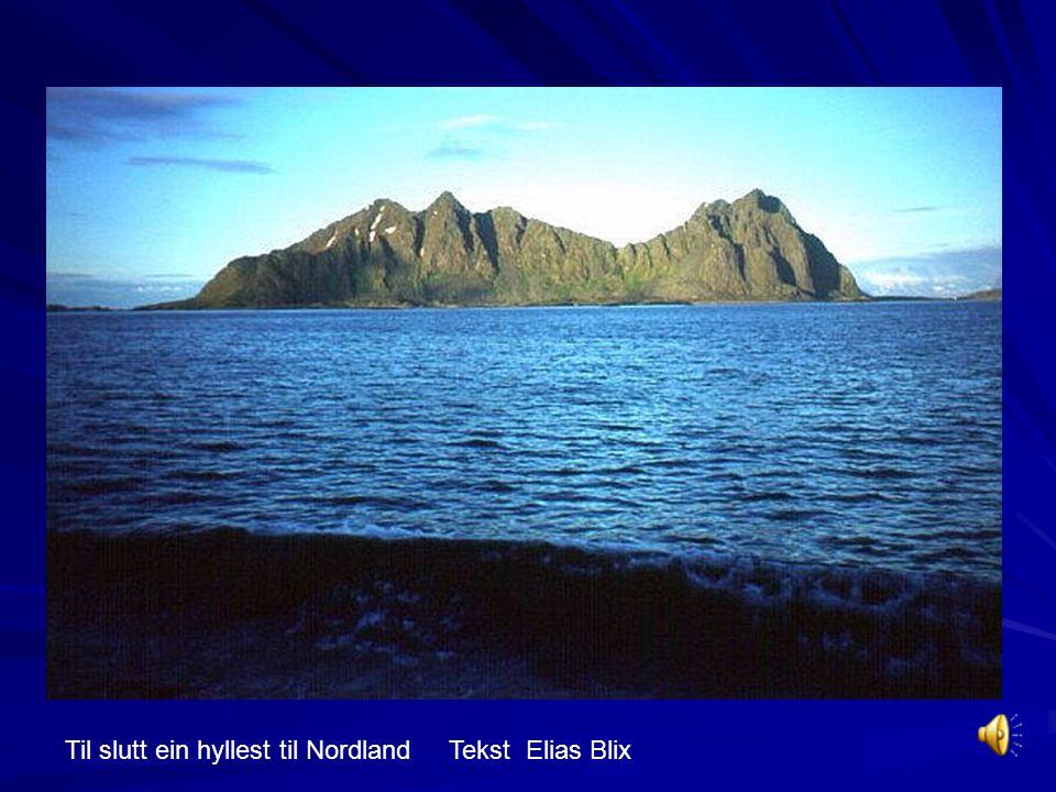 Til slutt ein hyllest til Nordland Tekst Elias Blix