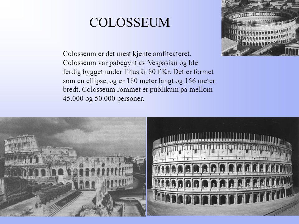 COLOSSEUM Colosseum er det mest kjente amfiteateret.