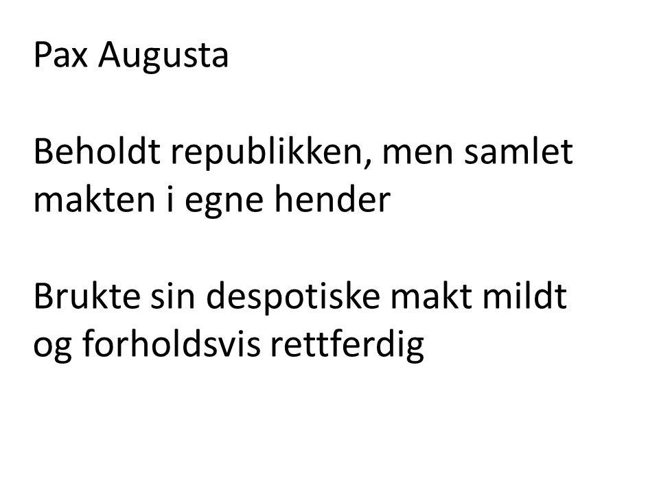 Pax Augusta Beholdt republikken, men samlet makten i egne hender.