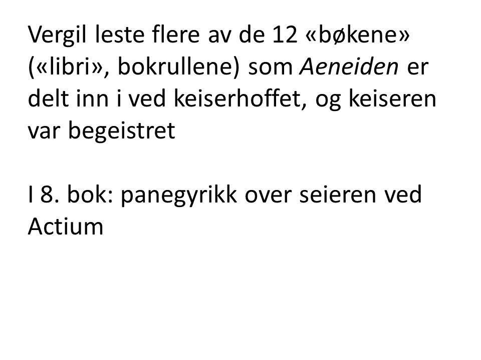 Vergil leste flere av de 12 «bøkene» («libri», bokrullene) som Aeneiden er delt inn i ved keiserhoffet, og keiseren var begeistret