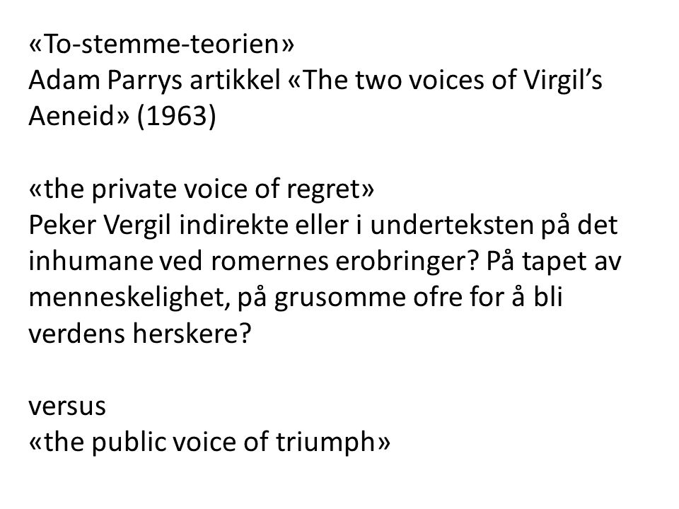 «To-stemme-teorien» Adam Parrys artikkel «The two voices of Virgil's Aeneid» (1963) «the private voice of regret»