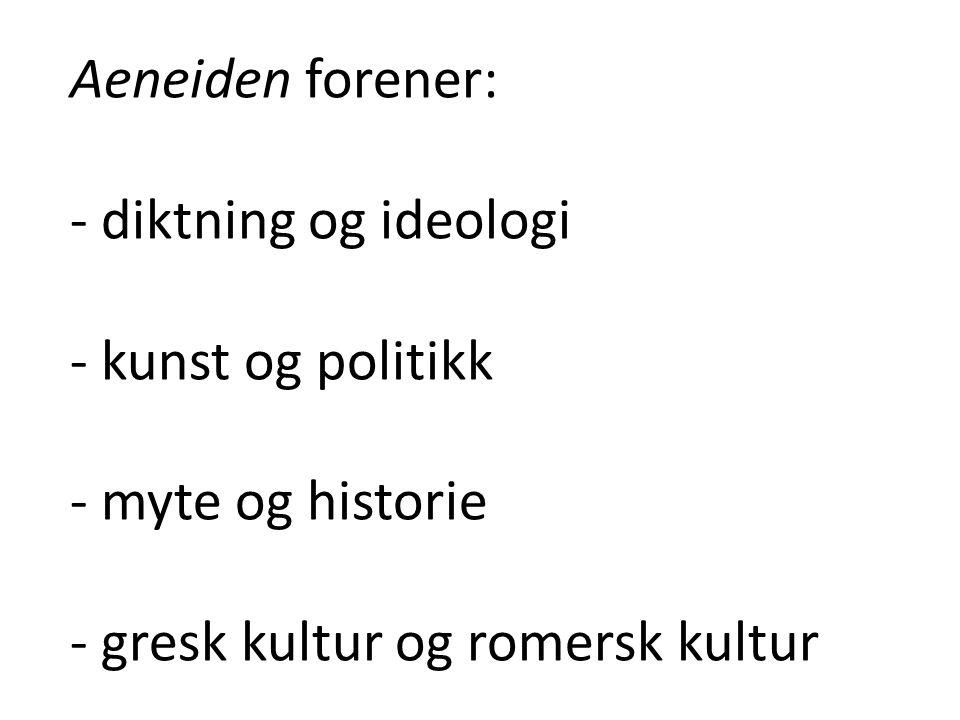 Aeneiden forener: - diktning og ideologi. - kunst og politikk.