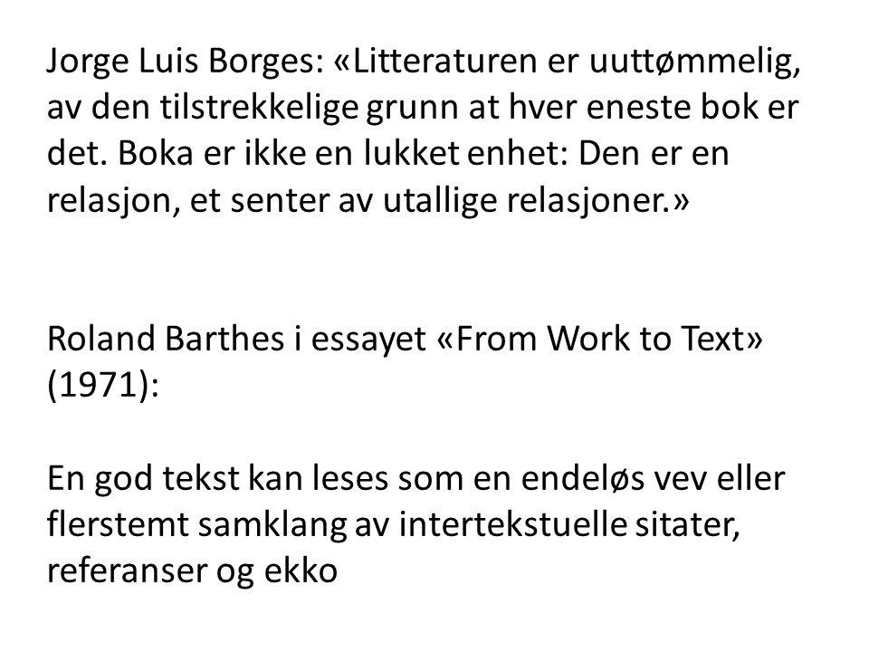 Jorge Luis Borges: «Litteraturen er uuttømmelig, av den tilstrekkelige grunn at hver eneste bok er det. Boka er ikke en lukket enhet: Den er en relasjon, et senter av utallige relasjoner.»