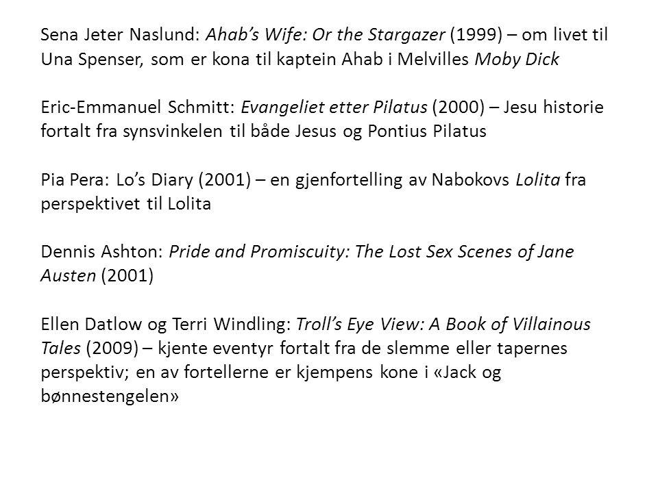 Sena Jeter Naslund: Ahab's Wife: Or the Stargazer (1999) – om livet til Una Spenser, som er kona til kaptein Ahab i Melvilles Moby Dick