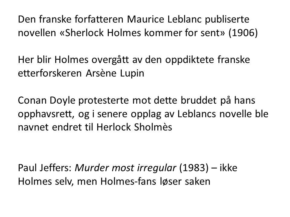 Den franske forfatteren Maurice Leblanc publiserte novellen «Sherlock Holmes kommer for sent» (1906)