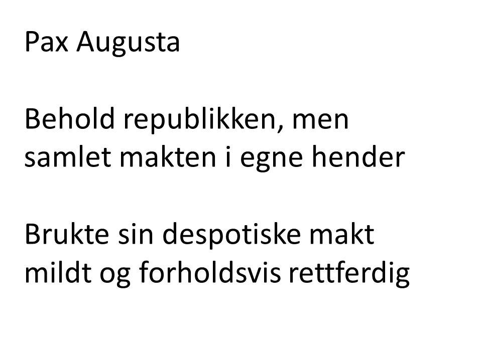 Pax Augusta Behold republikken, men samlet makten i egne hender.