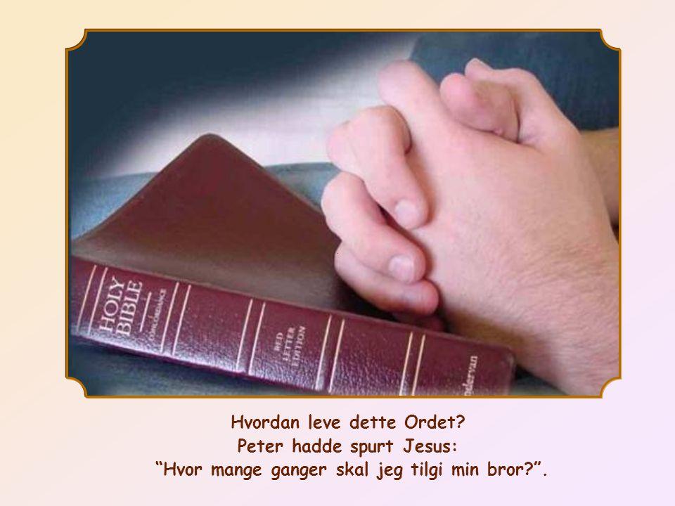 Hvordan leve dette Ordet Peter hadde spurt Jesus: