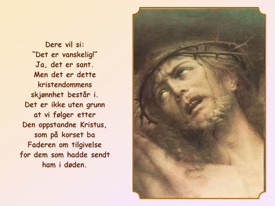 Men det er dette kristendommens skjønnhet består i.