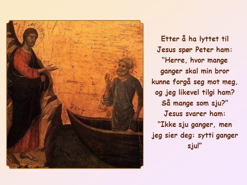 Jesus spør Peter ham: Herre, hvor mange