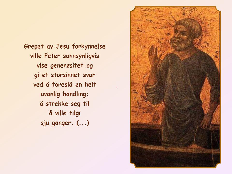 Grepet av Jesu forkynnelse ville Peter sannsynligvis