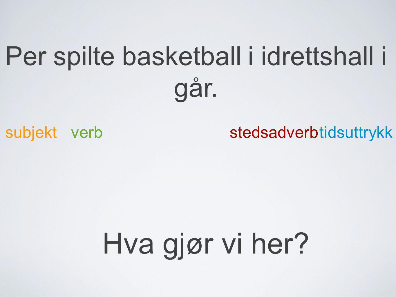 Per spilte basketball i idrettshall i går.