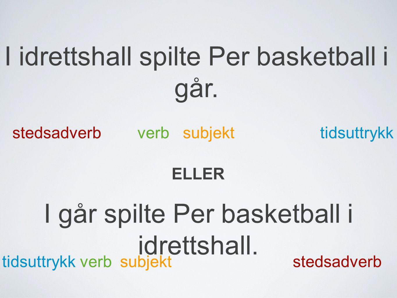I idrettshall spilte Per basketball i går.