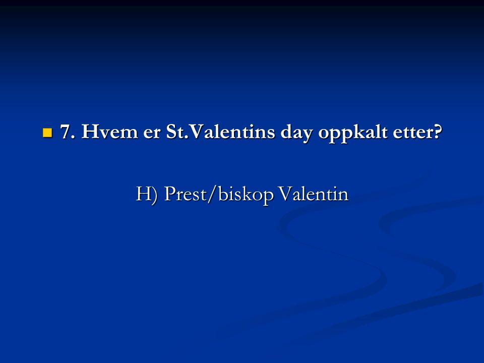 7. Hvem er St.Valentins day oppkalt etter