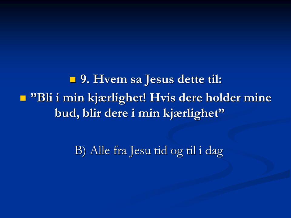 9. Hvem sa Jesus dette til:
