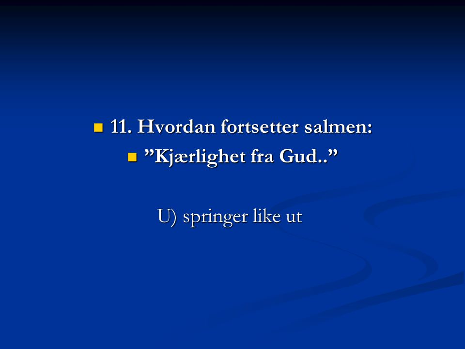 11. Hvordan fortsetter salmen: