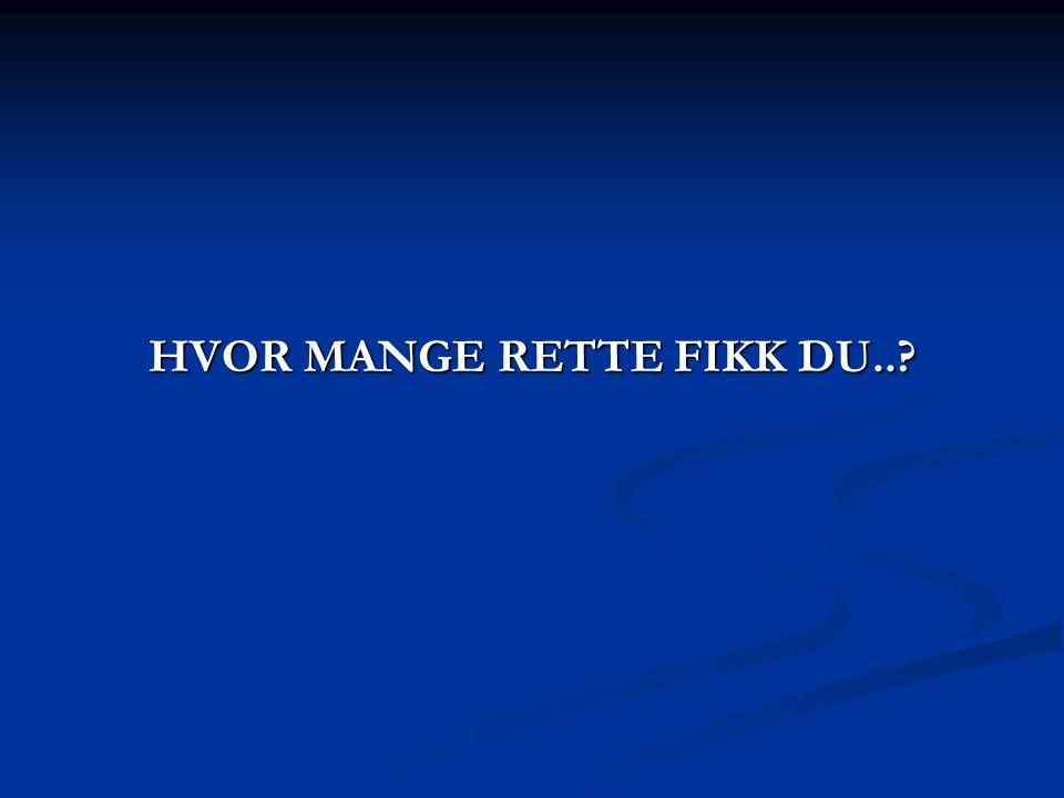 HVOR MANGE RETTE FIKK DU..