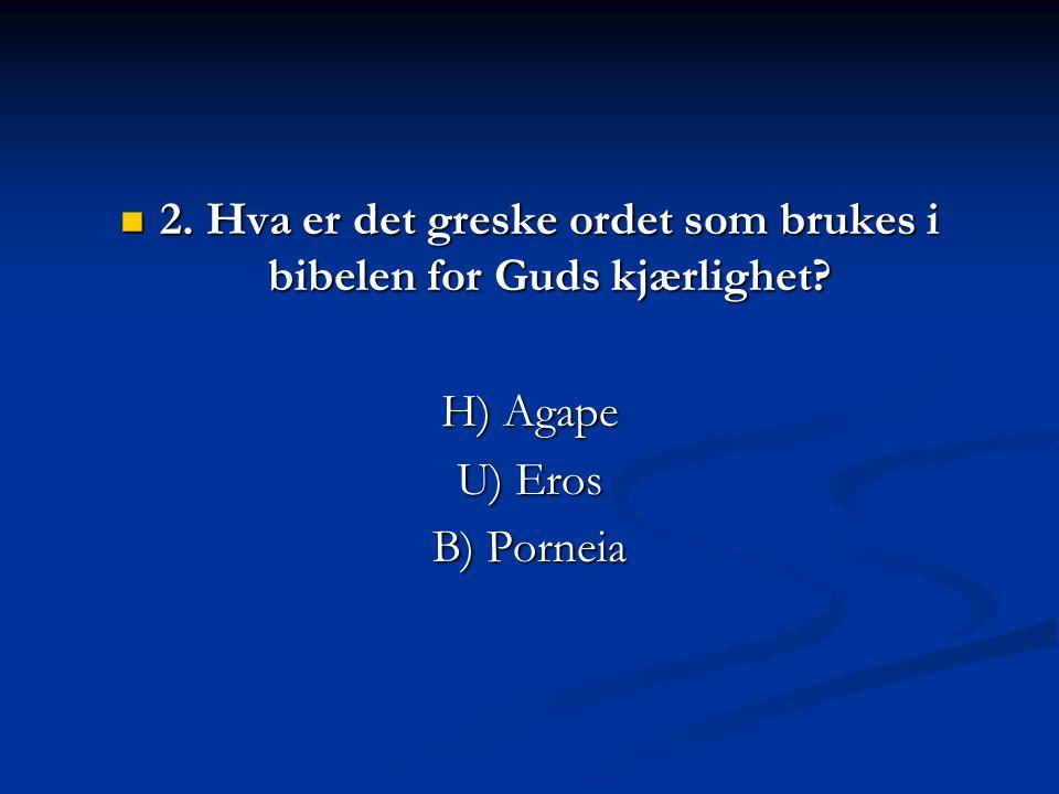 2. Hva er det greske ordet som brukes i bibelen for Guds kjærlighet