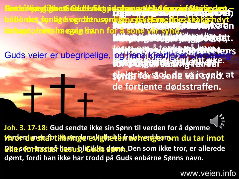Det er en gåte at Gud - Skaperen av det enorme Universet – både det synlige og det usynlige, elsket mennesket så høyt at han ofret sin egen sønn for å sone vår synd.