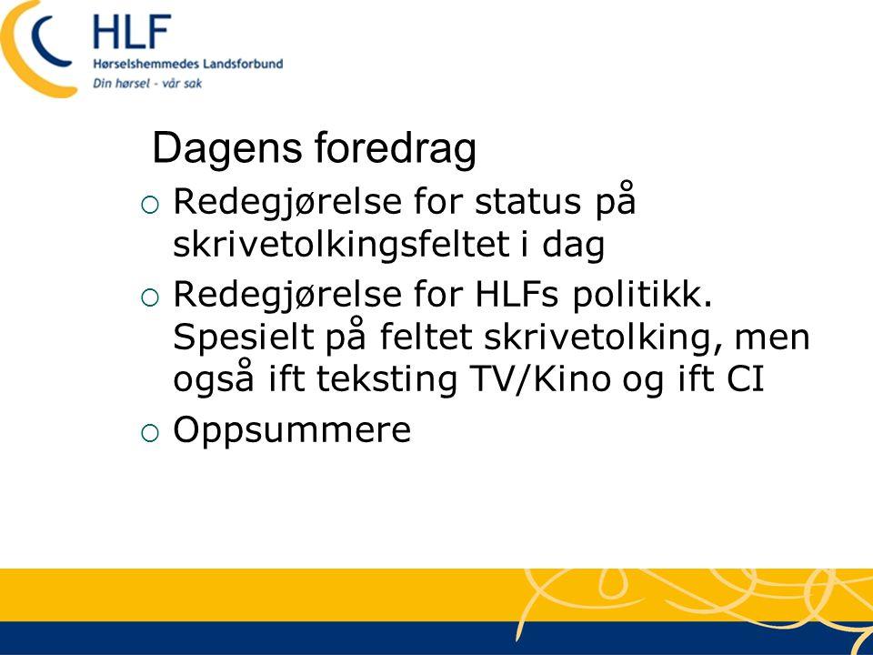 Dagens foredrag Redegjørelse for status på skrivetolkingsfeltet i dag