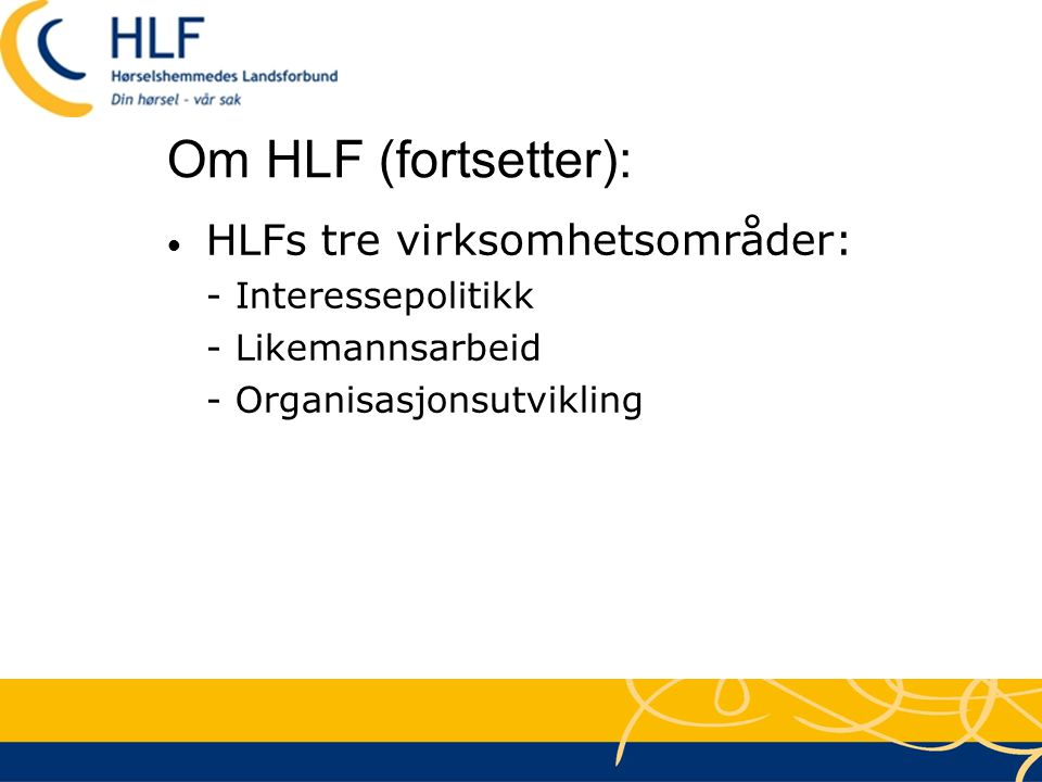 Om HLF (fortsetter): HLFs tre virksomhetsområder: - Interessepolitikk
