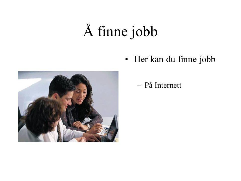 Å finne jobb Her kan du finne jobb På Internett