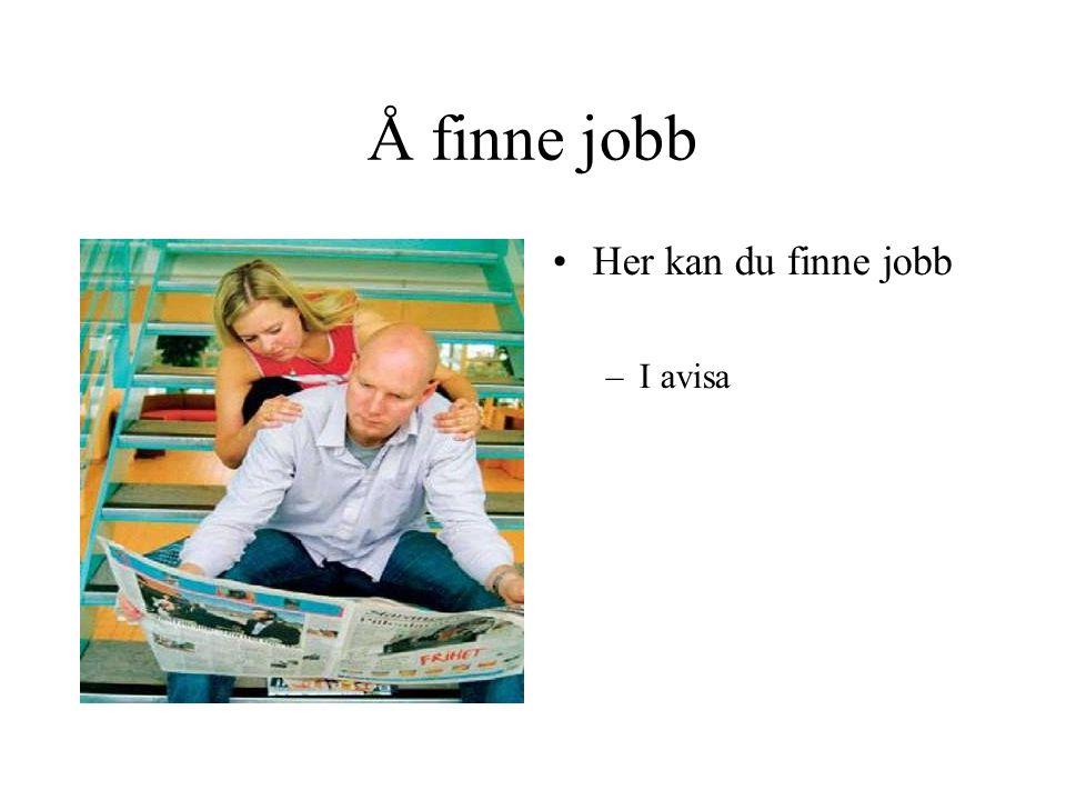 Å finne jobb Her kan du finne jobb I avisa