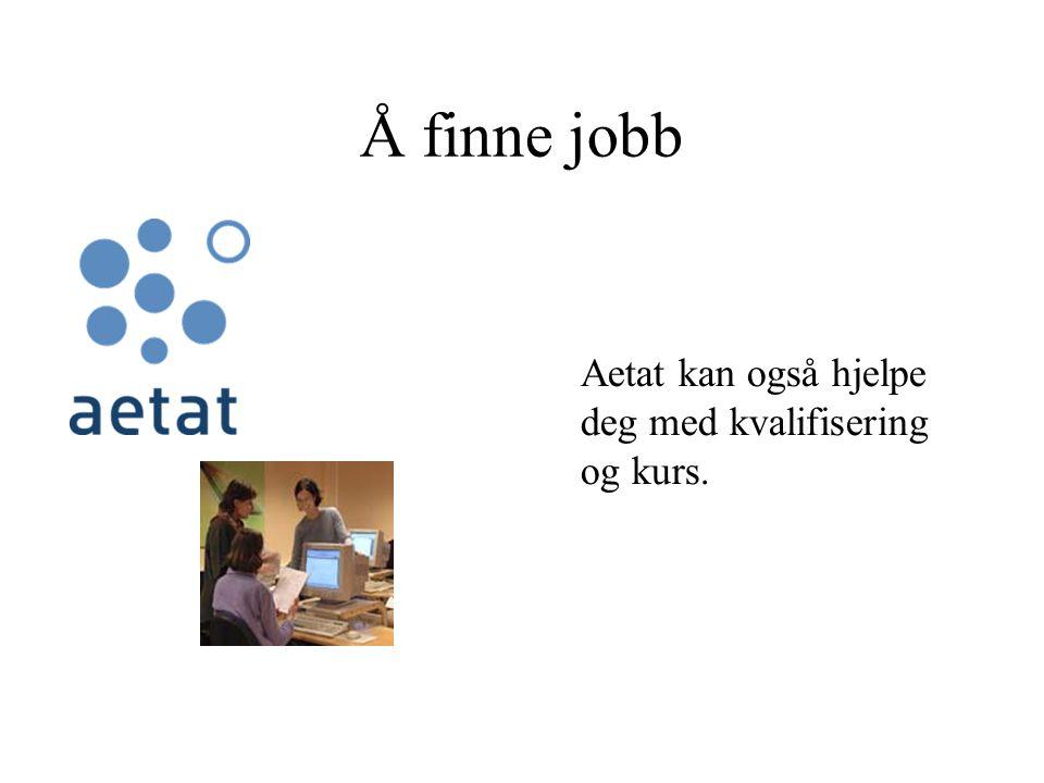 Å finne jobb Aetat kan også hjelpe deg med kvalifisering og kurs.